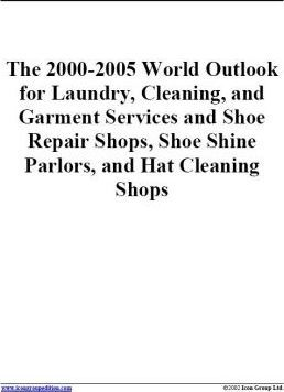 The 2000-2005 World Outlook for Laundry, Cleaning, and Garment Services and Shoe Repair Shops, Shoe Shine Parlors, and Hat Cleaning Shops