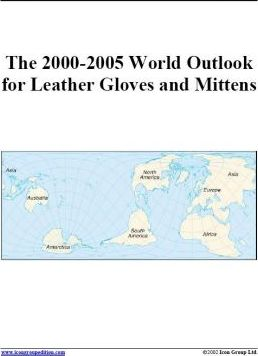 The 2000-2005 World Outlook for Leather Gloves and Mittens