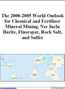 The 2000-2005 World Outlook for Chemical and Fertilizer Mineral Mining, Nec Inclu Barite, Fluorspar, Rock Salt, and Sulfer
