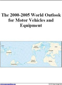 The 2000-2005 World Outlook for Motor Vehicles and Equipment