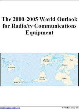 The 2000-2005 World Outlook for Radio/TV Communications Equipment