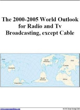 The 2000-2005 World Outlook for Radio and TV Broadcasting, Except Cable