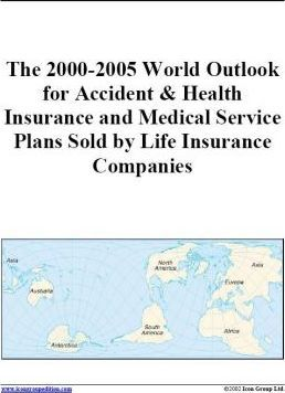 The 2000-2005 World Outlook for Accident & Health Insurance and Medical Service Plans Sold by Life Insurance Companies