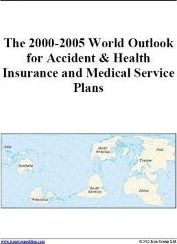 The 2000-2005 World Outlook for Accidental & Health Insurance and Medical Service Plans