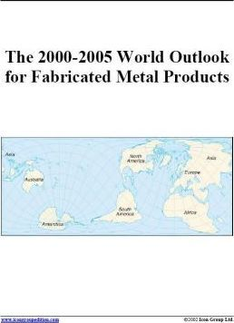 The 2000-2005 World Outlook for Fabricated Metal Products