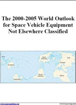 The 2000-2005 World Outlook for Space Vehicle Equipment Not Elsewhere Classified