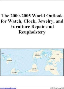 The 2000-2005 World Outlook for Watch, Clock, Jewelry, and Furniture Repair and Reupholstery