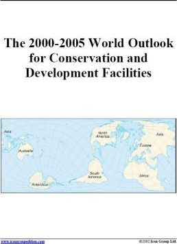 The 2000-2005 World Outlook for Conservation and Development Facilities
