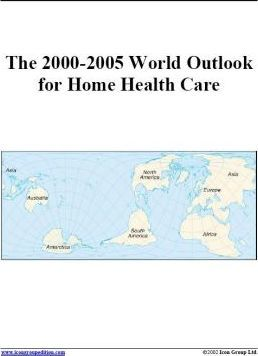 The 2000-2005 World Outlook for Home Health Care