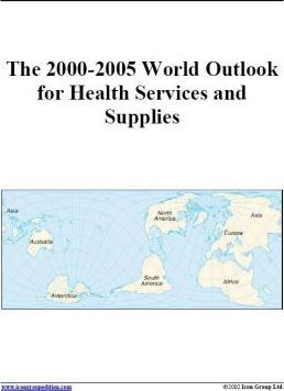 The 2000-2005 World Outlook for Health Services and Supplies