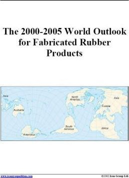 The 2000-2005 World Outlook for Fabricated Rubber Products