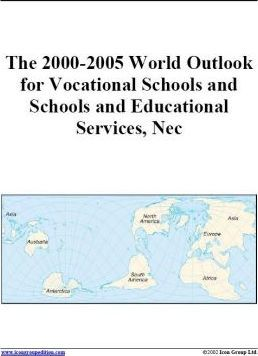 The 2000-2005 World Outlook for Vocational Schools and Schools and Educational Services, Nec