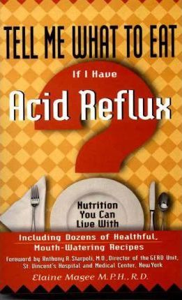 Tell Me What to Eat If I Have Acid Reflux