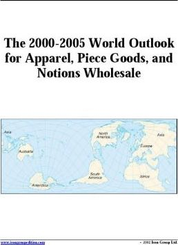 The 2000-2005 World Outlook for Apparel, Piece Goods and Notions Wholesale