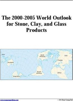 The 2000-2005 World Outlook for Stone, Clay, and Glass Products