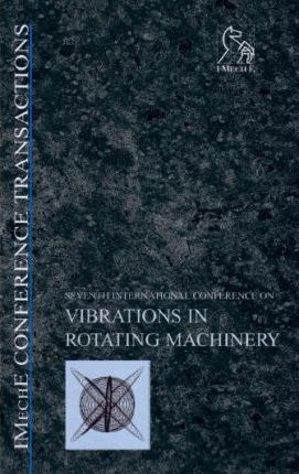 Seventh International Conference on Vibrations in Rotating Machinery, 12-14 September 2000, University of Nottinham, UK