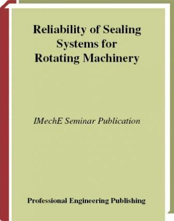 Reliability of Sealing Systems for Rotating Machinery