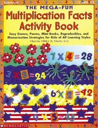 The Mega-Fun Multiplication Facts Activity Book : Easy Games, Poems, Mini-Books, Reproducibles, and Memorization Strategies for Kids of All Learning Styles