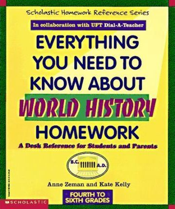 Everything You Need to Know about World History Homework : A Desk Reference for Students and Parents
