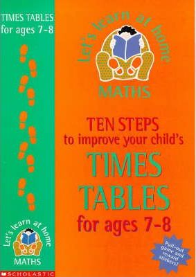 Ten Steps to Improve Your Child's Times Tables: Age 6-7