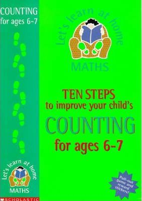 Ten Steps to Improve Your Child's Counting: Age 6-7