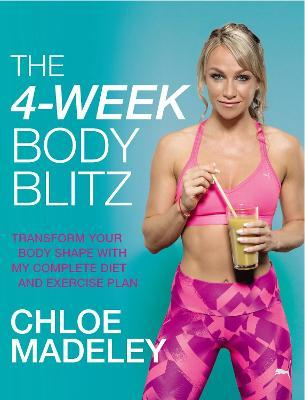 The 4-Week Body Blitz : Transform Your Body Shape with My Complete Diet and Exercise Plan
