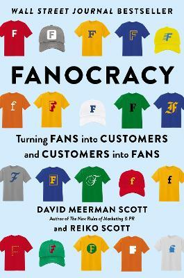 Fanocracy : Turning Fans into Customers and Customers into Fans