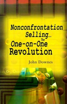 Nonconfrontation Selling...the One-On-One Revolution