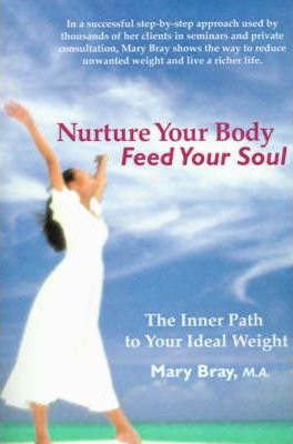 Nurture Your Body, Feed Your Soul : The Spiritual Path to Your Ideal Weight