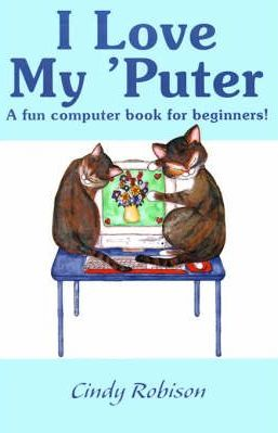 I Love My 'Puter: A Fun Computer Book for Beginners!