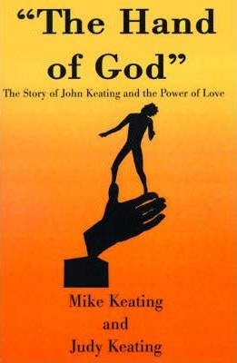 The Hand of God: The Story of John Keating and the Power of Love