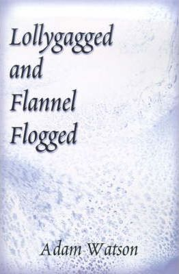 Lollygagged and Flannel Flogged