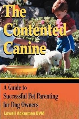 The Contented Canine: A Guide to Successful Pet Parenting for Dog Owners
