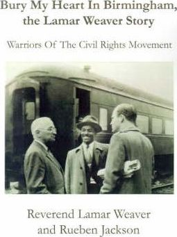 Bury My Heart in Birmingham, the Lamar Weaver Story : Warriors of the Civil Rights Movement