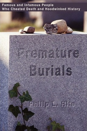Premature Burials: Famous and Infamous People Who Cheated Death and Hoodwinked History
