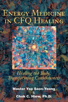 Energy Medicine in CFQ Healing  Healing the Body, Transforming Consciousness