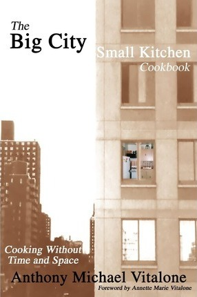 The Big City Small Kitchen Cookbook  Cooking Without Time and Space