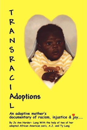 Transracial Adoptions : An adoptive mother's documentary of racism, injustice