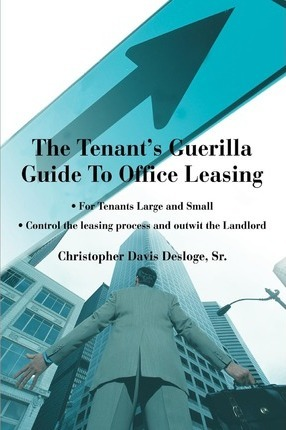 The Tenant's Guerilla Guide to Office Leasing: For Tenants Large and Small Control the Leasing Process and Outwit the Landlord