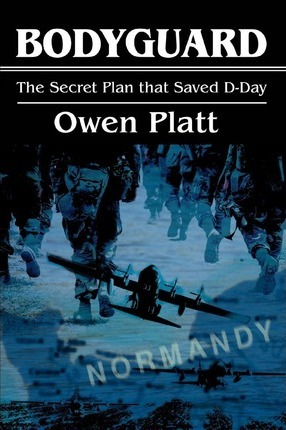 Bodyguard: The Secret Plan That Saved D-Day