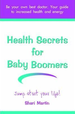 Health Secrets for Baby Boomers : Jump Start Your Life