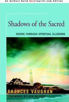 Shadows of the Sacred: Seeing Through Spiritual Illusions