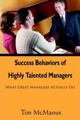 Success Behaviors of Highly Talented Managers  What Great Managers Actually Do