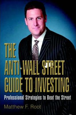 The Anti-Wall Street Guide to Investing: Professional Strategies to Beat the Street