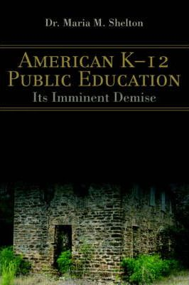 American K-12 Public Education  Its Imminent Demise