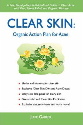 Clear Skin : Organic Action Plan for Acne