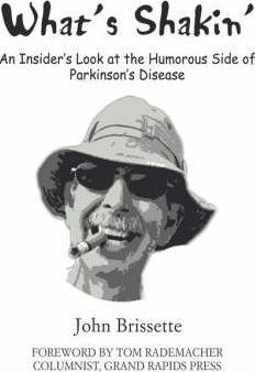 What's Shakin' : An Insider's Look at the Humorous Side of Parkinson's Disease