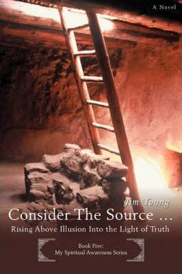 Consider The Source . : Rising Above Illusion Into the Light of Truth
