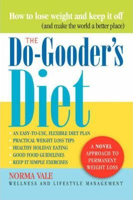 The Do-Gooder's Diet : A Novel Approach to Permanent Weight Loss (and How to Make the World a Better Place)