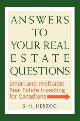 Answers to Your Real Estate Questions: Smart and Profitable Real Estate Investing for Canadians